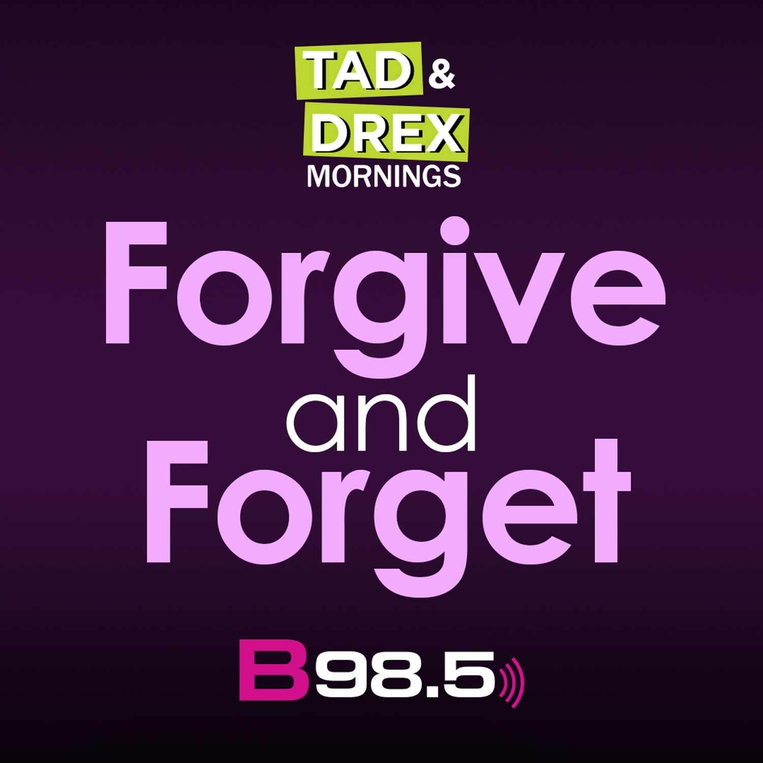 Tad & Drex Mornings: Forgive and Forget